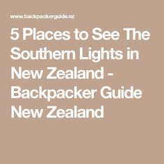 5 Places to See The Southern Lights in New Zealand - Backpacker Guide New Zealand