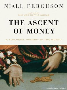 The Ascent of Money, A Financial History of the World - Niall Ferguson #entrepreneur #entrepreneurmind #wisewords