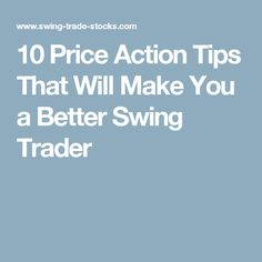 10 Price Action Tips That Will Make You a Better Swing Trader