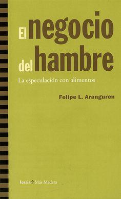 El negocio del hambre : la especulación con alimentos / Felipe L. Aranguren. - Barcelona : Icaria, 2012