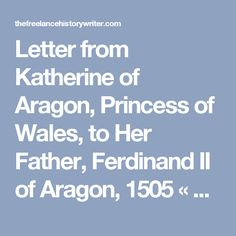 Letter from Katherine of Aragon, Princess of Wales, to Her Father, Ferdinand II of Aragon, 1505 « The Freelance History Writer