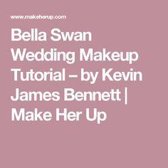 Bella Swan Wedding Makeup Tutorial – by Kevin James Bennett | Make Her Up