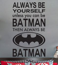 BATMAN Wall Always be yourself unless you can be by Stickitthere, $36.00