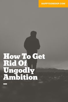 How To Get Rid Of Ungodly Ambition