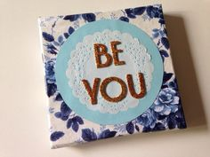 BE YOU handmade quote art canvas paper lace on Etsy, $15.00