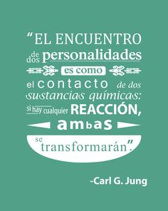 The meeting of two personalities is like the contact of two chemical substances: if there is any reaction, both are transformed. Carl Jung.-