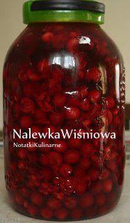 notatki kulinarne: Nalewka wiśniowa Polish Desserts, Polish Recipes, Raw Food Recipes, Cooking Recipes, Mead Recipe, Poland Food, Non Alcoholic Wine, Christmas Food Gifts, Recipes