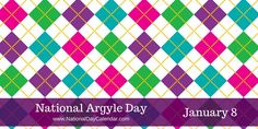 """NATIONAL ARGYLE DAY – January 8 - Deriving from the tartan of Clan Campbell, of Argyll in western Scotland, the argyle pattern used for kilts and plaids and from the patterned socks (known as """"tartan hose"""") worn by Scottish Highlanders since at least the 17th century, is recognized and honored each year on January 8th on National Argyle Day."""
