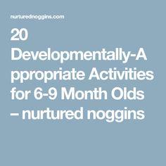 20 Developmentally-Appropriate Activities for 6-9 Month Olds – nurtured noggins