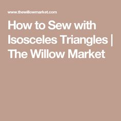 How to Sew with Isosceles Triangles   The Willow Market