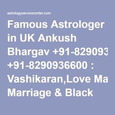 Famous Astrologer in UK Ankush Bhargav +91-8290936600 : Vashikaran,Love Marriage & Black Magic Specialist
