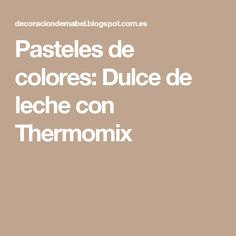 Pasteles de colores: Dulce de leche con Thermomix Almond Joy, Natural, Microwaves, Color Cake, Pastries, Sweets, Marmalade, Nature, Au Natural