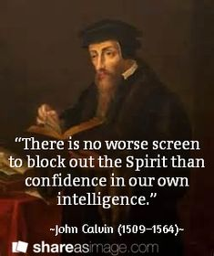 """There is no worse screen to block out the Spirit than confidence in our own intelligence. Faith Quotes, Bible Quotes, Bible Verses, Christian Faith, Christian Quotes, John Calvin Quotes, 5 Solas, Protestant Reformation, Soli Deo Gloria"