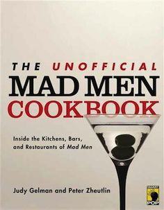 The Unofficial Mad Men Cookbook by Judy Gelman and Peter Zheutlin
