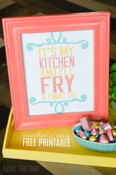 IT'S MY KITCHEN AND I'LL FRY IF I WANT TO! Printable Mother's Day Sign and Card:: Love The Day Freebie