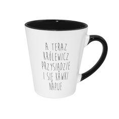 """Idealny pomysł na prezent dla bliskich osób - kubek z napisem """"A teraz królewicz przysiądzie i się kawy napije"""". Latte, Mugs, Tableware, Haha, Dinnerware, Tumblers, Tablewares, Mug, Dishes"""