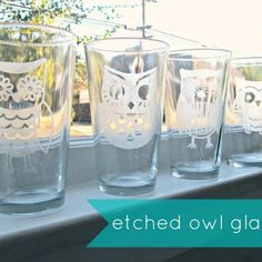 Owl Etched Glasses. Adorable! Easy to make using vinyl cutter, vinyl  etching creme! Once you do this once, youll want to etch on everything...put your name on the bottom of your casserole dish or each family members name on their glass.