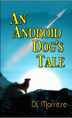 The cover for the eBook edition of An Android Dog's Tale. http://www.amazon.com/dp/B00GPLTRVG