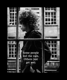 """Some people feel the rain. Others just get wet.""  ― Bob Dylan #Rain #Wet #Bob_Dylan #Quotes"