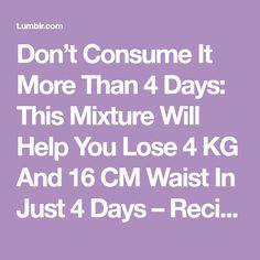 Don't Consume It More Than 4 Days: This Mixture Will Help You Lose 4 KG And 16 CM Waist In Just 4 Days – Recipe - Healthy Zone