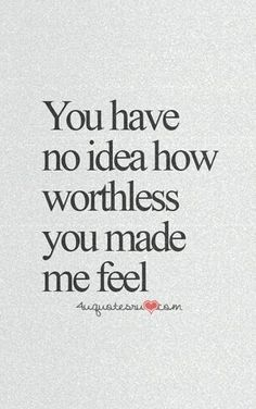 It's hard to feel worthy when I've felt worthless for so long