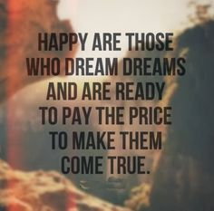 Happy are those who dream dreams and are ready to pay the price to make them come true. #life #quotes