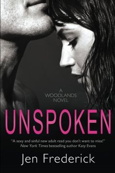 Unspoken: A Novel (Woodlands) (Volume 2) by Jen Frederick. Whore. Slut. Typhoid Mary. I've been called all these at Central College. One drunken night, one act of irresponsible behavior, and my reputation was ruined. Guys labeled me as easy and girls shied away. To cope, I stayed away from Central social life and away from Central men, so why is it that my new biology lab partner is so irresistible to me? He's everything I shouldn't want. A former Marine involved in illegal fighting with…