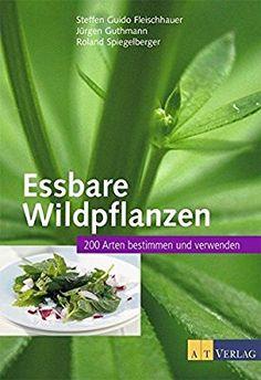 Essbare Wildpflanzen: 200 Arten bestimmen und verwenden: Amazon.de: Steffen Guido Fleischhauer, Jürgen Guthmann, Roland Spiegelberger, Hatice Uslu, Timm Fleischhauer: Bücher