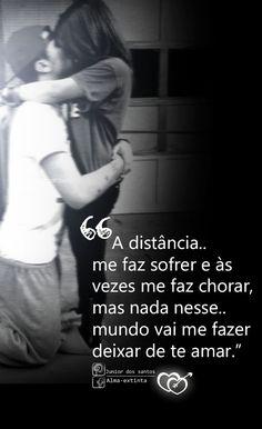 A distância me faz sofrer e às vezes me faz chorar, mas nada nesse mundo vai me fazer deixar de te amar. https://br.pinterest.com/dossantos0445/eu-vou-sempre-amar-voc%C3%AA/