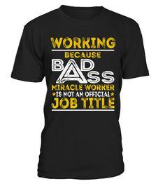 Working - Badass Job Shirts  Funny Work T-shirt, Best Work T-shirt