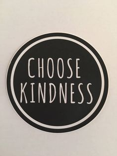 Round 3 inch Choose Kindness laptop, car or bumper sticker. High quality sticker reminding us to choose to be kind. It is a choice. :)