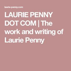 LAURIE PENNY DOT COM | The work and writing of Laurie Penny