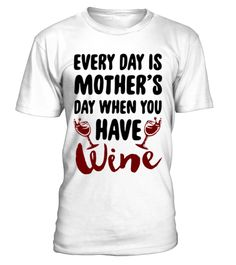 EVERY DAY IS MOTHER'S DAY Tee   wife board, wife quotes, husband and wife quotes, i love my wife t shirt, anniversary gifts for wife, husband gifts from wife #wife #giftforwife #family #hoodie #ideas #image #photo #shirt #tshirt #sweatshirt #tee #gift #perfectgift #birthday #Christmas