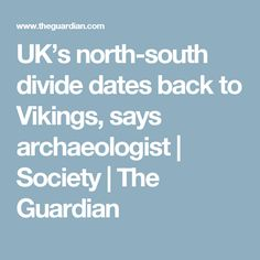 UK's north-south divide dates back to Vikings, says archaeologist | Society | The Guardian