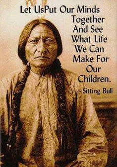 "Quote by Sitting Bull. One of the best history books I have ever read was ""Bury My Heart at Wounded Knee"" by Dee Brown.  To find the true history of our country, you should read the book."