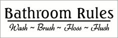 Wall Decor Plus More - Bathroom Rules Wash Brush Floss Quote Wall Decals Vinyl Stickers, $15.31 (http://www.walldecorplusmore.com/Bathroom-Rules-Wash-Brush-Floss-Quote-Wall-Decals-Vinyl-Stickers/)
