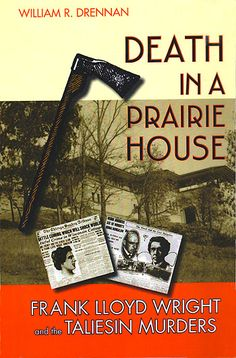 Death in a Prairie House, Frank Lloyd Wright and the Taliesin Murders (Soft Cover) (Published by Terrace Books. A trade imprint of the University of Wisconsin Press, Madison, Wisconsin)