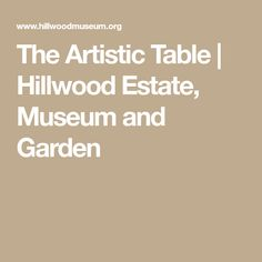 The Artistic Table   Hillwood Estate, Museum and Garden