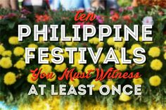 Ten Philippine Festivals You Must Witness At Least Once Manila, Festivals, At Least, Travel, Voyage, Trips, Viajes, Destinations, Concerts