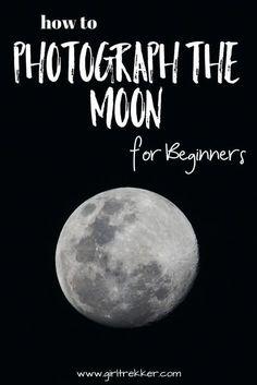 How to Photograph the Moon for Beginners via @https://pinterest.com/girltrekker00