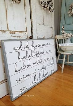 "I want this for our master bedroom. ""And I'd choose you in a hundred lifetimes, in a hundred worlds, in any version of reality, I'd find you and I'd choose you."" #farmhouse #lovequotes"