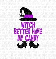 SVG DXF PNG cut file cricut silhouette cameo scrap booking Witch Better Have My Candy