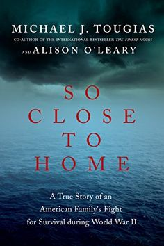 So Close to Home: A True Story of an American Family's Fight for Survival During World War II by Michael J. Tougias. Please click on the book jacket jacket to check availability or place a hold @ Otis. (May 2016)