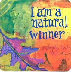 I am a natural winner (by Louise Hay)