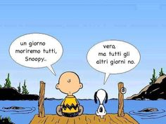 Charlie Brown: Someday, we will all die Snoopy. Snoopy: True, but on all the other days, we will not. Great Quotes, Quotes To Live By, Me Quotes, Inspirational Quotes, Daily Quotes, Im Fine Quotes, Writer Quotes, Snoopy Quotes, Cartoon Quotes