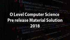 O level Computer science Pre release Material May/June 2018 Solution