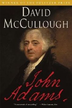 """David McCullough""""s book, """"John Adams"""" is a good, interesting read that reminds us of the history of our country"""