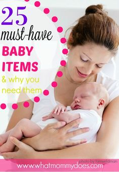 25 Must-Have Baby Items & Why You Need Them - Getting ready for a newborn? Not sure exactly what's needed or useful? Here's a list of must have baby items considered essential by an experienced mom! My friend Tracey lists the necessary products you'll need to buy before your baby arrives.