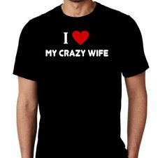 New I Heart My Crazy Wife Humor Custom Tshirt by MarieLynnTshirt