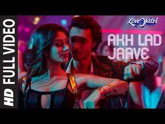 Full Video: Akh Lad Jaave | Loveyatri | Aayush S|Warina H |Badshah, Tanishk Bagchi,Jubin N, ,Asees K - YouTube
